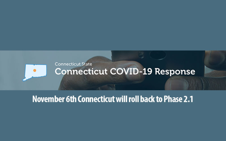 Effective Friday, November 6, 2020, the entire State of Connecticut will roll back to Phase 2.1